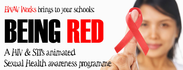 EWAV Works brings to your schools - BEING RED - A HIV and STI's sexual health animated awareness programme