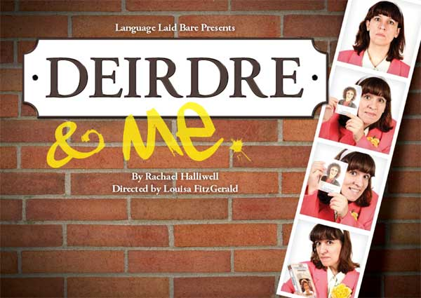 Language Laid Bare Productions presents Deirdre and Me on Tour by Rachael Halliwell Directed by Louisa FitzGerald